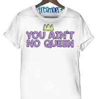 You aint No Queen Tee