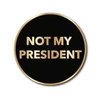 Not My President Enamel Pin in Black and Gold