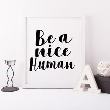 "PRINTABLE Art ""Be a nice Human"" Typography Poster Typography Art Print Inspirational Poster Motivational Quote Funny Art Print"