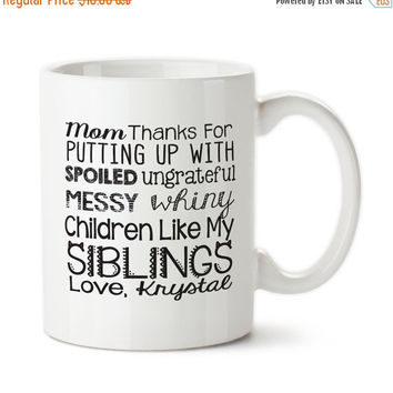 Mom Thanks For Putting Up With Spoiled Ungrateful Messy Whiny Children Like My Siblings, Funny Mother's Day Gift, Mug For Mom, Coffee Mug,