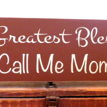 My Greatest Blessing Call Me Mom rustic wood sign made from solid pine - country decor - wall hanging