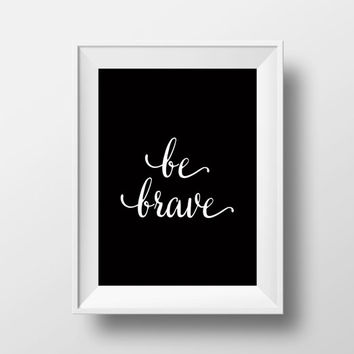 "Quote print""Be brave"" Printable inspirational typography print, black and white poster,Instant download,Word art,Home decor"