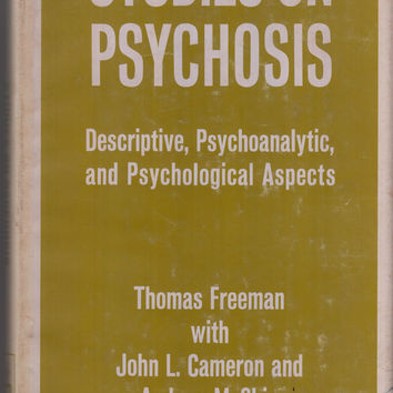 Studies in Psychosis Descriptive, Psychoanalytic, and Psychological Aspects
