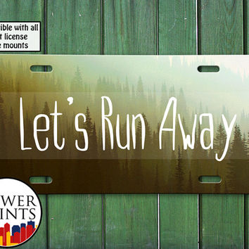 Let's Run Away Wood Forrest Quote Tumblr Inspired Cute Travel Accessory For Front License Plate Car Tag One Size Fits All Vehicle Custom