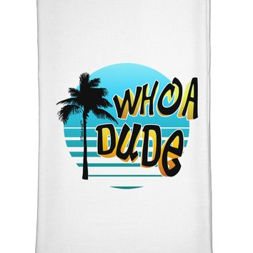 Whoa Dude Flour Sack Dish Towel by TooLoud