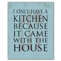 Typography - Kitchen Wall Art - I only have a kitchen because it came with the house - Print - Housewarming gift - fork spoon knife