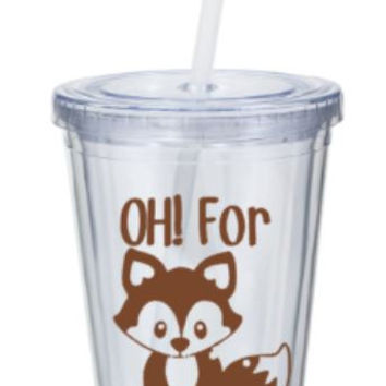 Oh! for fox sake! Cute personalized tumbler