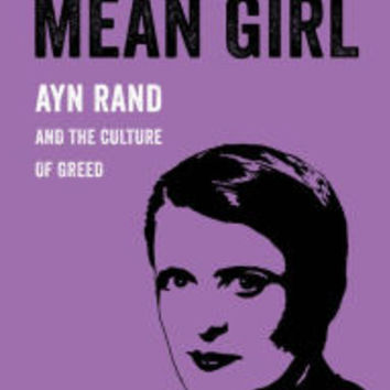 Mean Girl: Ayn Rand and the Culture of Greed|Paperback