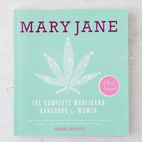 Mary Jane: The Complete Marijuana Handbook For Women By Cheri Sicard