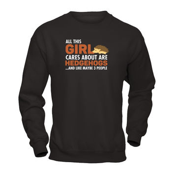 All This Girl Cares About Are Hedgehogs T-shirt