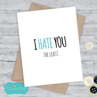 Funny Boyfriend Card I love you Card Funny Card Snarky Card  funny birthday Just for fun card - I hate you the least card