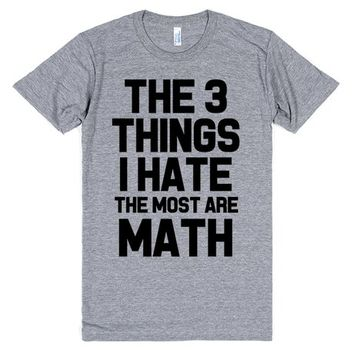 The 3 Things I Hate The Most Are Math
