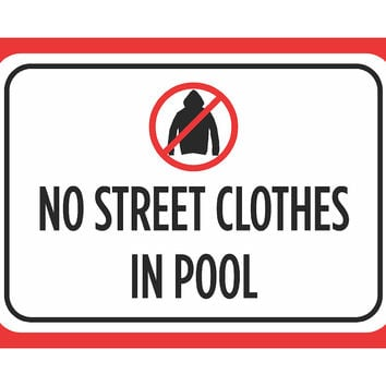 """""""No Street Clothes In Pool"""" Swimming Pool Sign"""