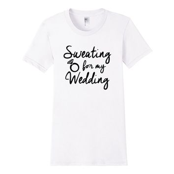 Sweating For My Wedding - Ladies Gym Workout Tee Shirt