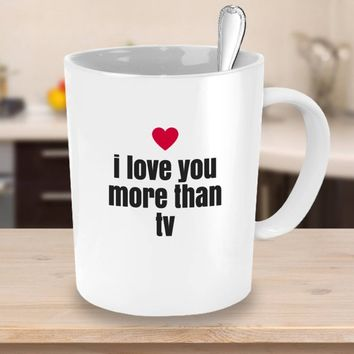 Romantic Coffee Mug I Love You More Than TV Valentine's Gift Gift Gifts for Friends Best Friend Gifts for Partner Red Heart TV Addict
