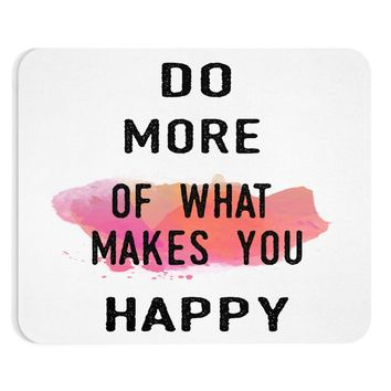 Do more of what makes you happy Quote Mouse Pad