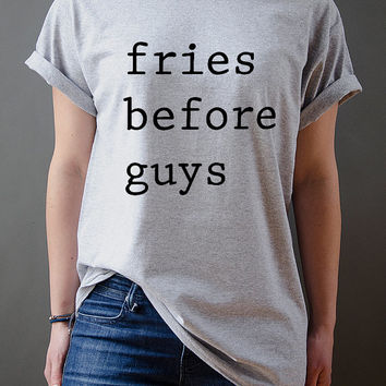 Fries Before Guys  Unisex Tshirt Tumblr Tshirt Sassy and Funny Girl Tshirt food T-shirt