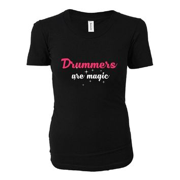Drummers Are Magic. Awesome Gift - Ladies T-shirt