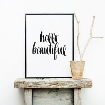 printable art,hello beautiful,typography quote,best word,home decor,wall decor,motivational poster,typography quote,gift for her