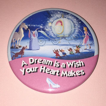 Cinderella Inspired A Dream is a Wish Your Heart Makes Button
