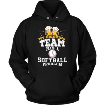 My Drinking Team Has A Softball Problem Hoodie - Funny Gift