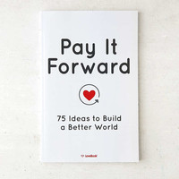 Pay It Forward: 75 Ideas To Build A Better World By Lovebook & Robyn Smith - Urban Outfitters