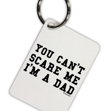 You Can't Scare Me - I'm a Dad Aluminum Keyring Tag