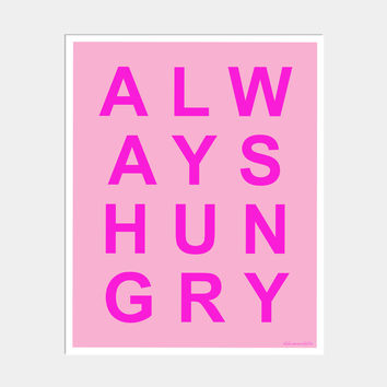 ALWAYS HUNGRY ART PRINT