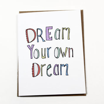Graduation Card - For the Grad - Dream Your Own Dream - Congratulations - Words of Encouragement - New Job