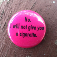 No I will not give you a cigarette Button 1 inch