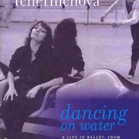 Dancing On Water: A Life in Ballet, from the Kirov to the ABT