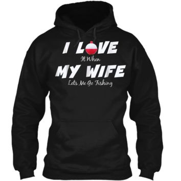 I love when my wife lets me go fishing fun husband gift Pullover Hoodie 8 oz