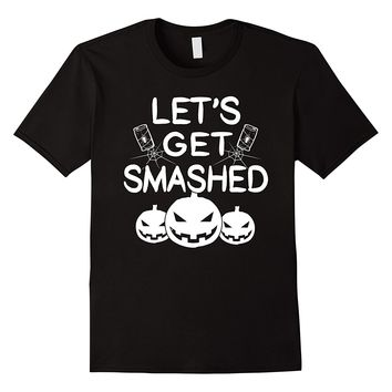 Let's Get Smashed Funny Halloween T-Shirt Gifts