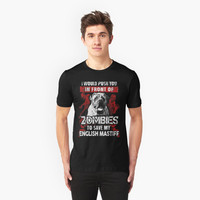 'Push You In Front Of Zombies To Save My English Mastiff T-Shirt' T-Shirt by guilteeshop