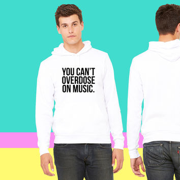 You can't overdose on music sweatshirt hoodie