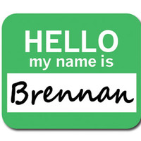 Brennan Hello My Name Is Mouse Pad