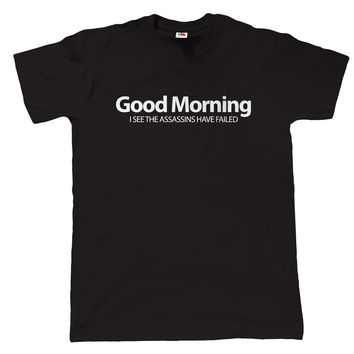 Good Morning - I See The Assassins Have Failed - Funny Unisex T-shirt