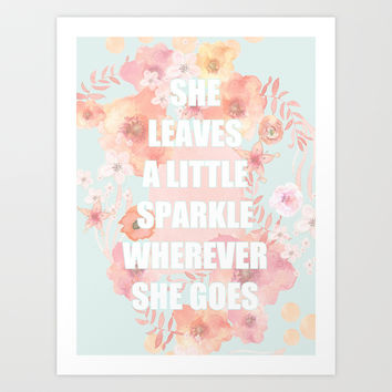 SHE LEAVES A LITTLE SPARKLE WHEREVER SHE GOES Art Print by Monika Strigel