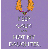 Molly Weasley Keep Calm and NOT MY DAUGHTER YOU BITCH!