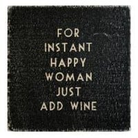 For Instant Happy Woman Just Add Wine Coaster | For Her | Gifts | £4.99 - The Contemporary Home Online Shop