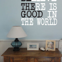 Be The Good / Believe There Is Good in the World 2 color Vinyl Wall Art Decal