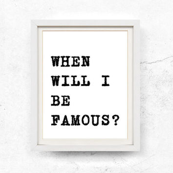 When will I be famous, Motivational print, Printable poster, Instant digital download, Monochrome, Typographic print, Posters, 8x10, 11x14
