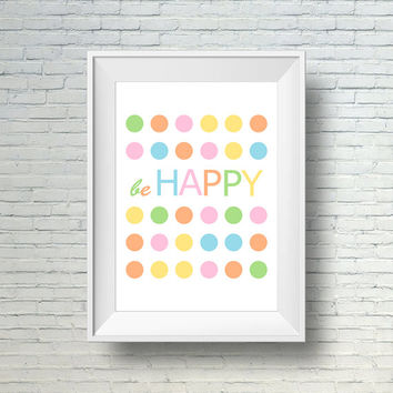 Be Happy Print,  Kids Wall Art Print,  Playroom Wall Art, Kids Wall Decor,  Printable Nursery Quote,  Pastel Nursery Art, Nursery Wall Print