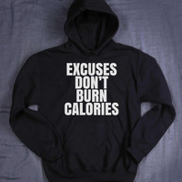 Funny Gym Hoodie Excuses Don't Burn Calories Slogan Work Out Running Exercise Fitness Sweatshirt Jumper