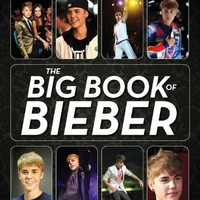 The Big Book of Bieber: All-in-One, Most-Definitive Collection of Everything Bieber