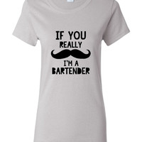 If You Really MUSTACHE I'm A BARTENDER Great Mixologist Bartender Graphic Tee Funny Printed Bartender T Shirt Unisex
