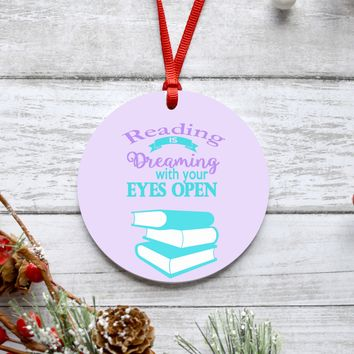 Reading is Dreaming with your eyes open Ornament