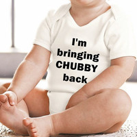 I'm bringing chubby back Funny Saying Graphic Print Baby Onesuit Bodysuit FREE SHIPPING (newborn Onesuit, girl Onesuit, boy Onesuit)