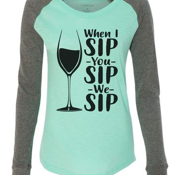 "Womens ""When I Sip You Sip We Sip"" Long Sleeve Elbow Patch Contrast Shirt"