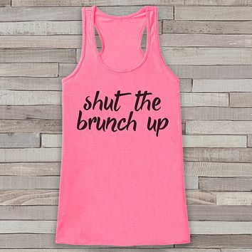 Shut The Brunch Up Pink Tank Top - Friends Gift Idea - Womens Shirt - Gift for Her - Gift for Mom - Funny Novelty Brunch Bunch Shirts